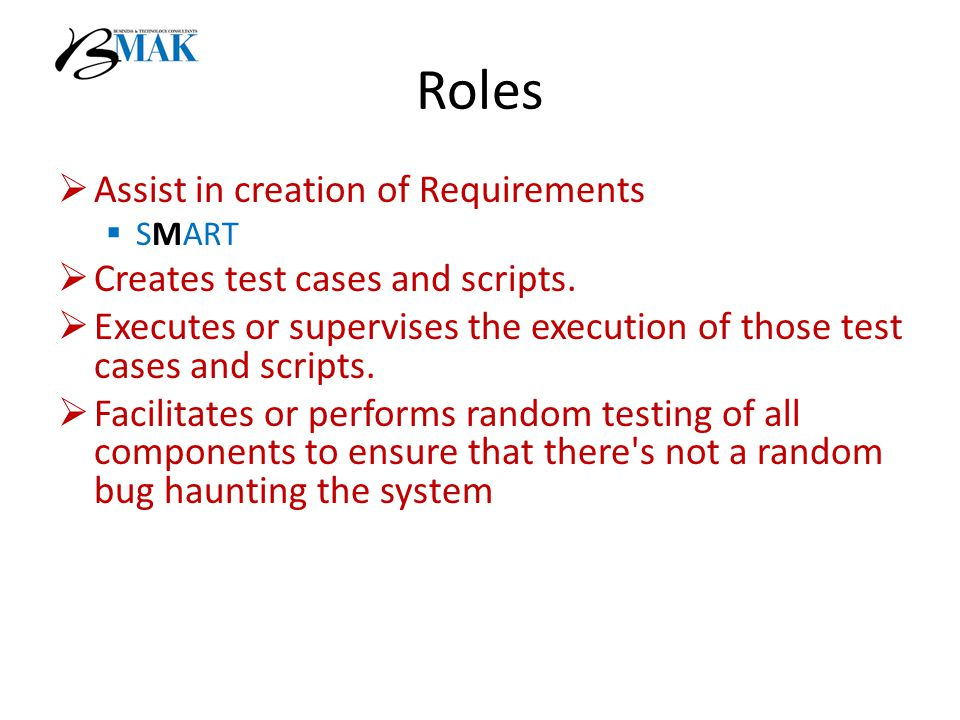 Roles  Assist in creation of Requirements  SMART  Creates test cases and scripts.