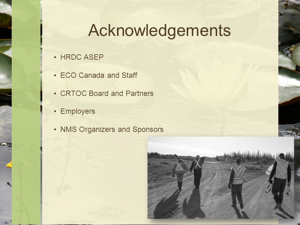 Acknowledgements HRDC ASEP ECO Canada and Staff CRTOC Board and Partners Employers NMS Organizers and Sponsors