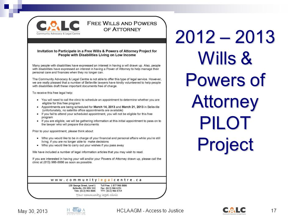 HCLA AGM - Access to Justice17 May 30, 2013 2012 – 2013 Wills & Powers of Attorney PILOT Project