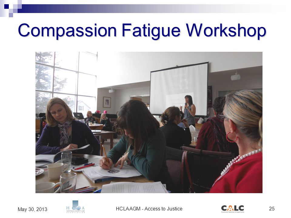HCLA AGM - Access to Justice25 May 30, 2013 Compassion Fatigue Workshop