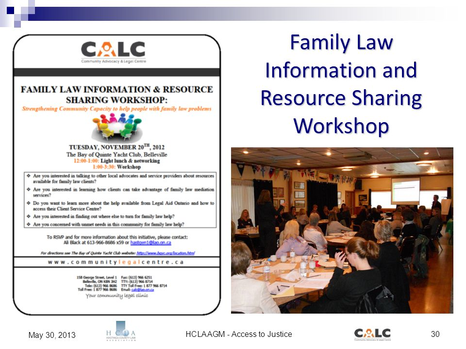 HCLA AGM - Access to Justice30 May 30, 2013 Family Law Information and Resource Sharing Workshop