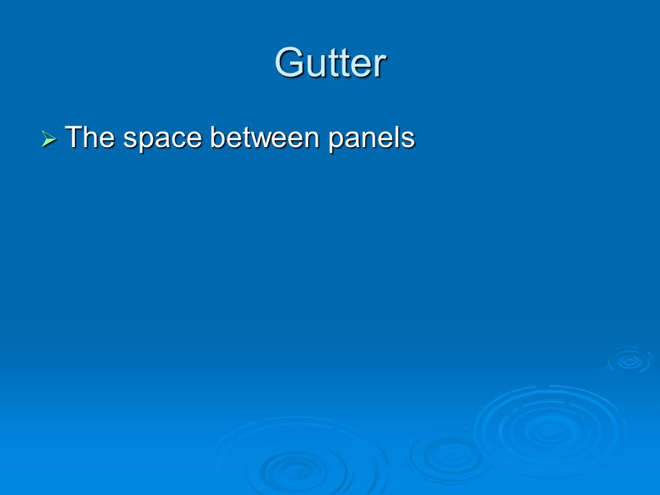 Gutter  The space between panels