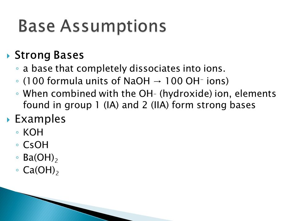  Strong Bases ◦ a base that completely dissociates into ions.