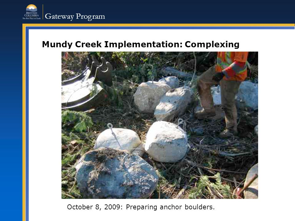 Gateway Program Mundy Creek Implementation: Complexing October 8, 2009: Preparing anchor boulders.