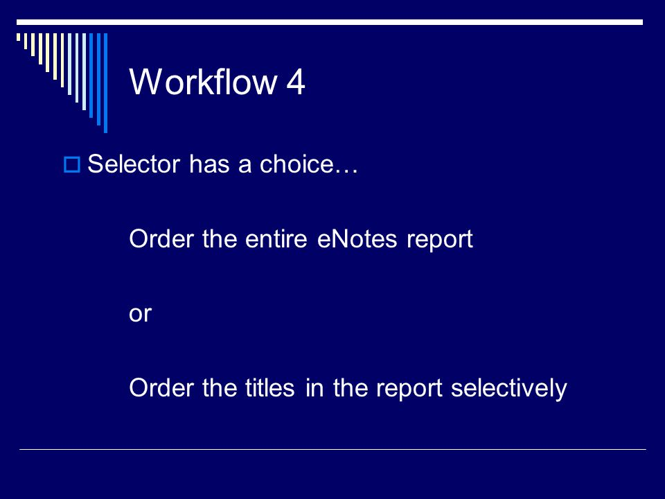 Workflow 4  Selector has a choice… Order the entire eNotes report or Order the titles in the report selectively