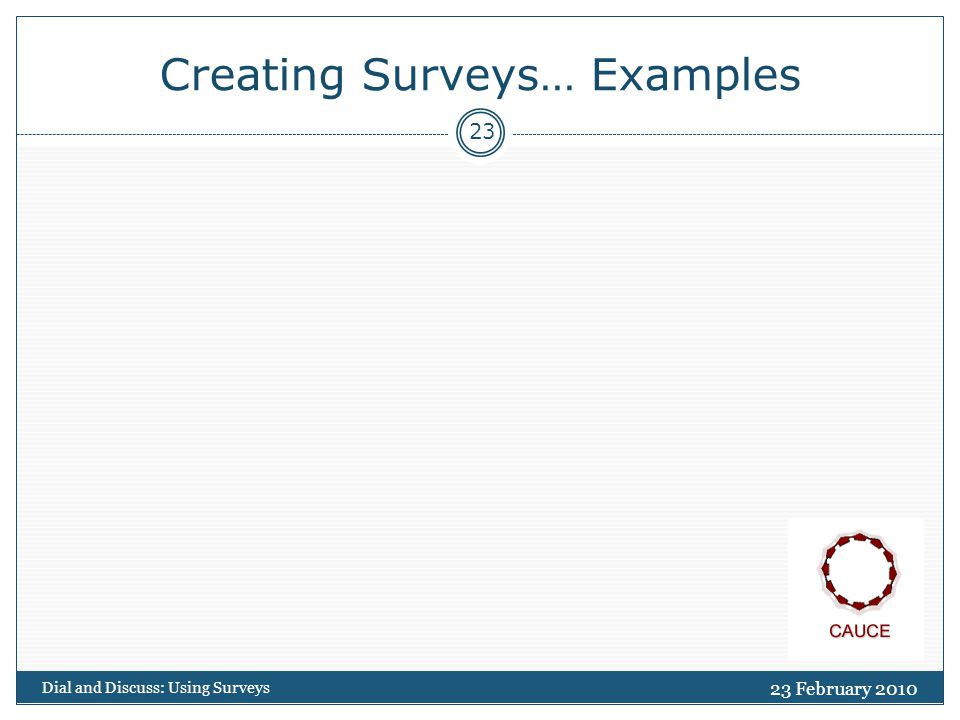 Creating Surveys… Examples 23 February 2010 Dial and Discuss: Using Surveys 23