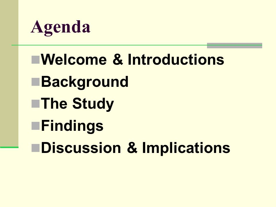 Agenda Welcome & Introductions Background The Study Findings Discussion & Implications