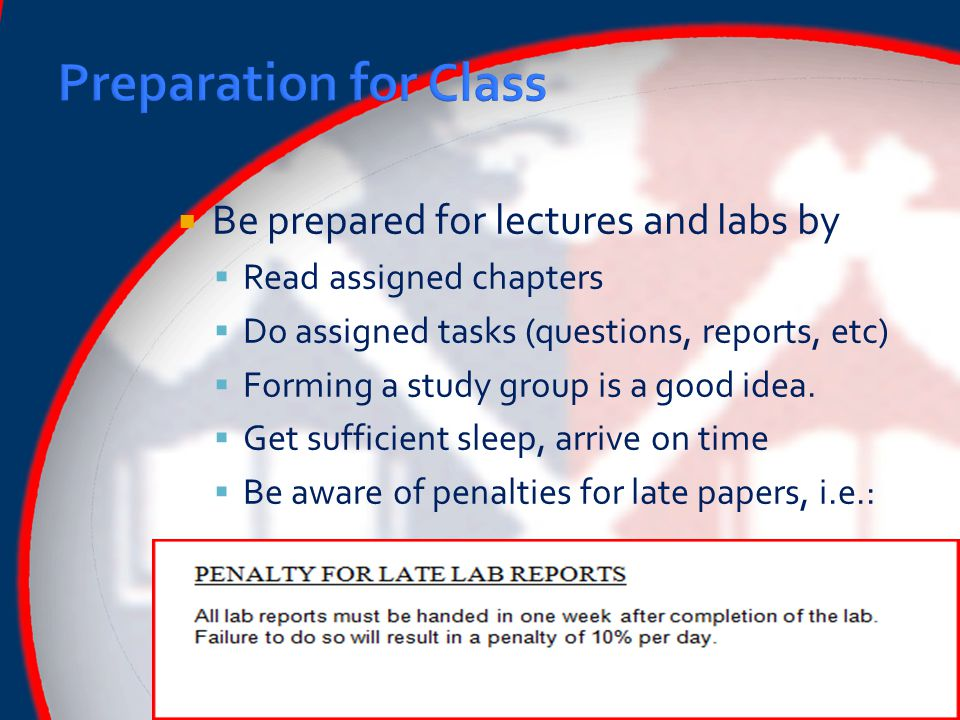  Be prepared for lectures and labs by  Read assigned chapters  Do assigned tasks (questions, reports, etc)  Forming a study group is a good idea.