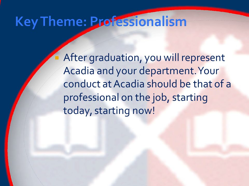  After graduation, you will represent Acadia and your department.