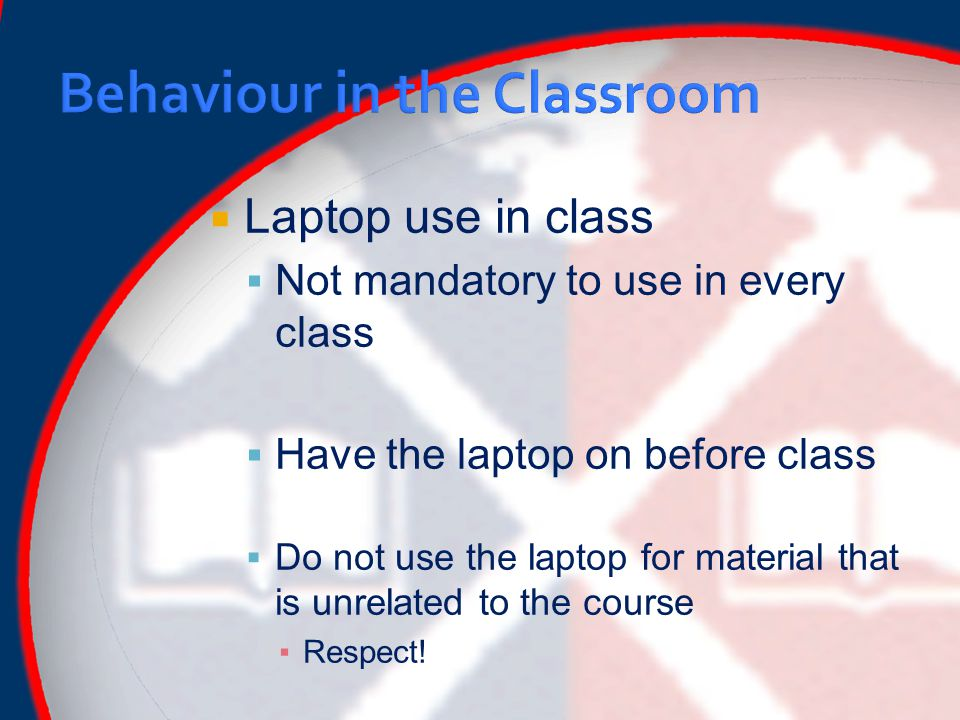  Laptop use in class  Not mandatory to use in every class  Have the laptop on before class  Do not use the laptop for material that is unrelated to the course ▪Respect!