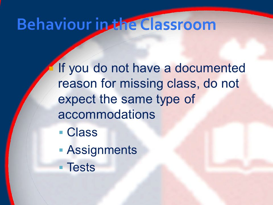  If you do not have a documented reason for missing class, do not expect the same type of accommodations  Class  Assignments  Tests