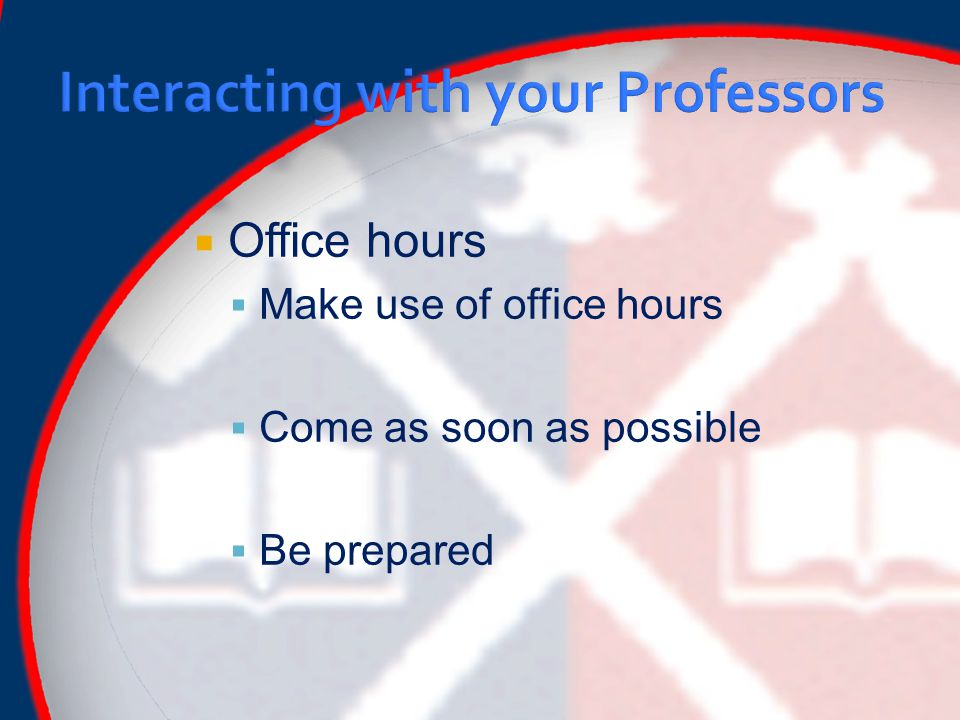  Office hours  Make use of office hours  Come as soon as possible  Be prepared