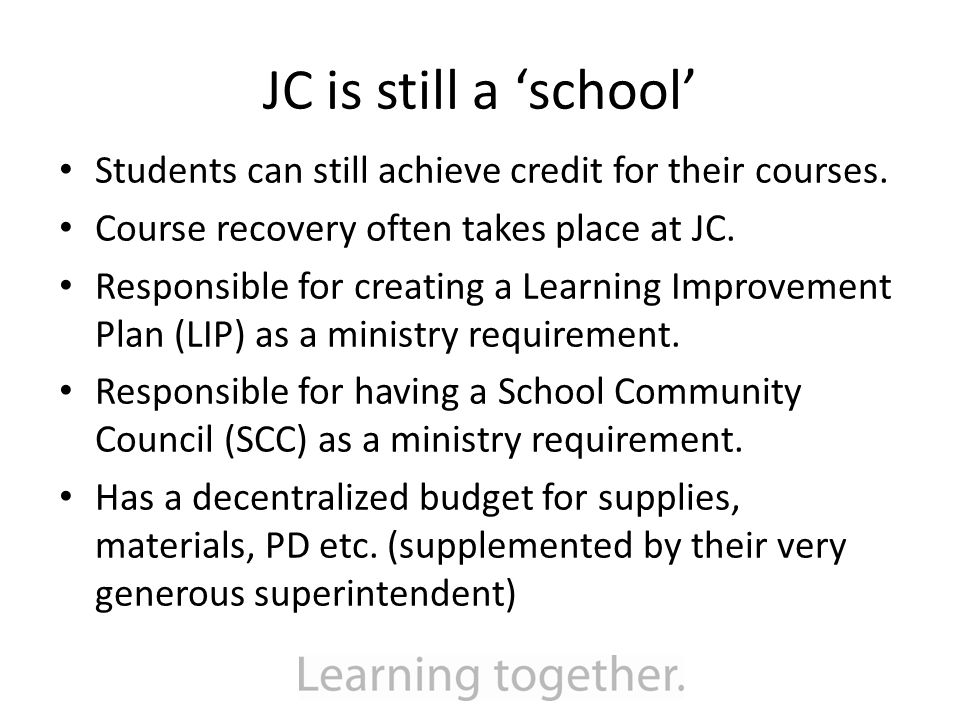 JC is still a 'school' Students can still achieve credit for their courses.