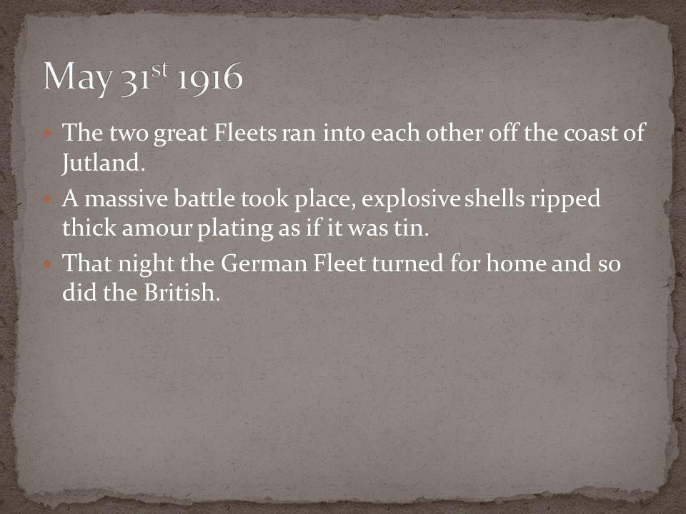 The two great Fleets ran into each other off the coast of Jutland.