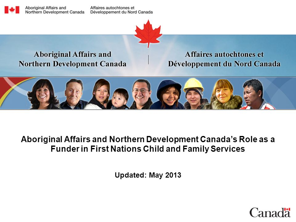 Aboriginal Affairs and Northern Development Canada's Role as a Funder in First Nations Child and Family Services Updated: May 2013