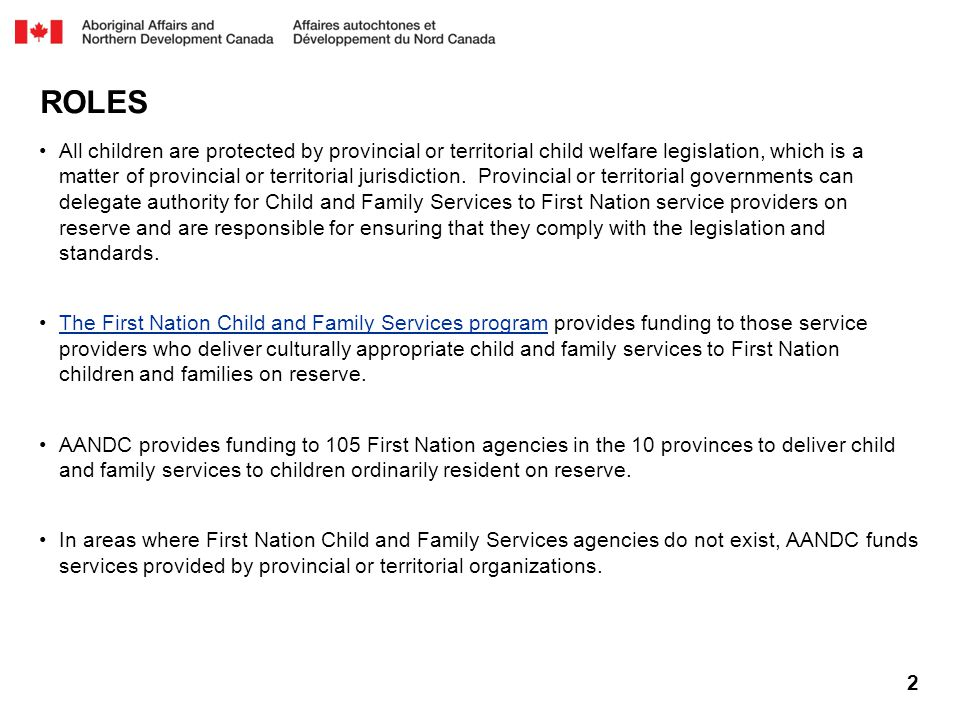 2 ROLES All children are protected by provincial or territorial child welfare legislation, which is a matter of provincial or territorial jurisdiction.