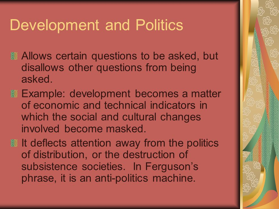 Development and Politics Allows certain questions to be asked, but disallows other questions from being asked.