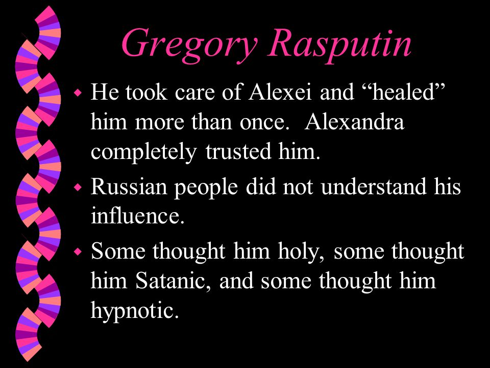 Gregory Rasputin w He took care of Alexei and healed him more than once.