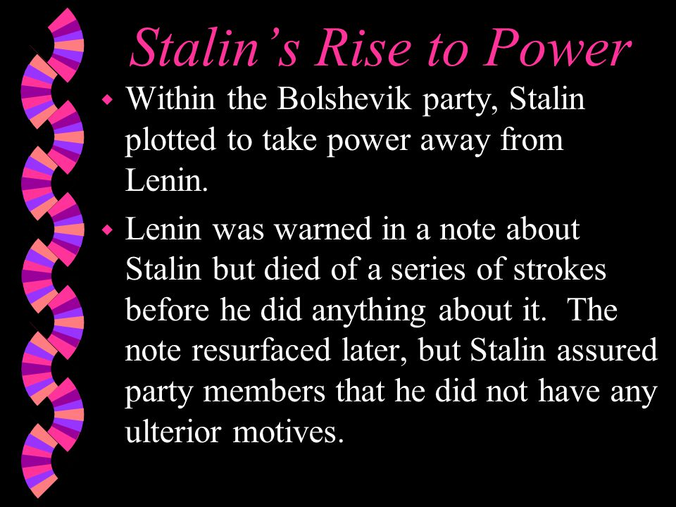 Stalin's Rise to Power w Within the Bolshevik party, Stalin plotted to take power away from Lenin.