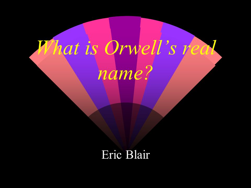 What is Orwell's real name Eric Blair