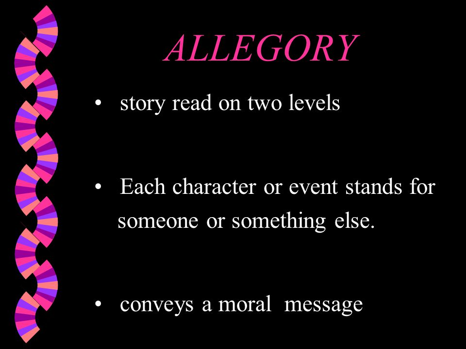 ALLEGORY story read on two levels Each character or event stands for someone or something else.