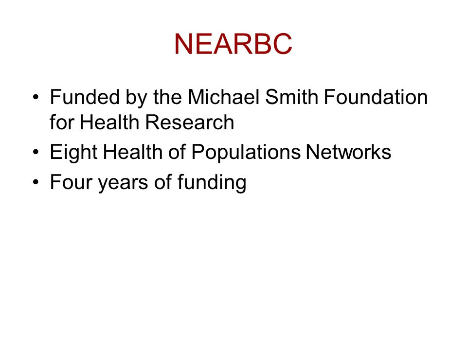 Funded by the Michael Smith Foundation for Health Research Eight Health of Populations Networks Four years of funding
