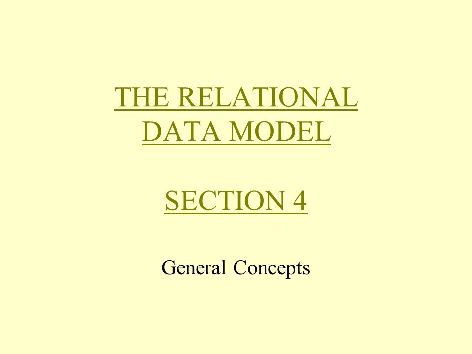 THE RELATIONAL DATA MODEL SECTION 4 General Concepts