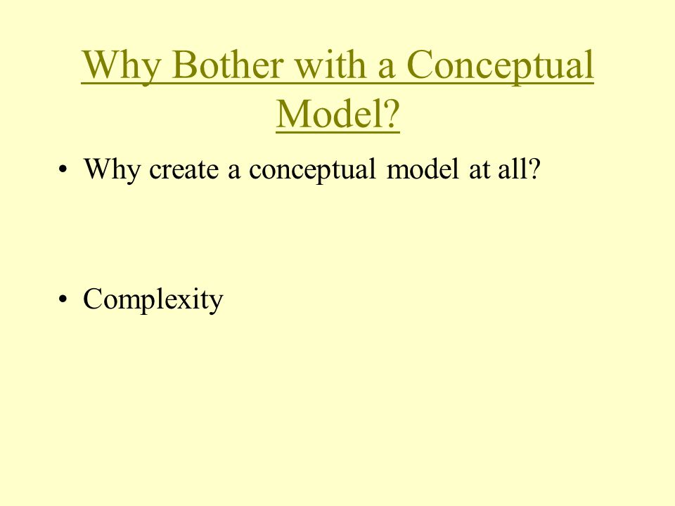 Why Bother with a Conceptual Model Why create a conceptual model at all Complexity