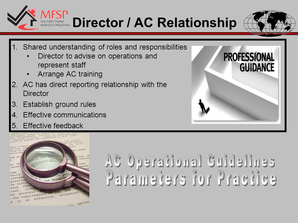 Director / AC Relationship 1.Shared understanding of roles and responsibilities Director to advise on operations and represent staff Arrange AC training 2.AC has direct reporting relationship with the Director 3.Establish ground rules 4.Effective communications 5.Effective feedback