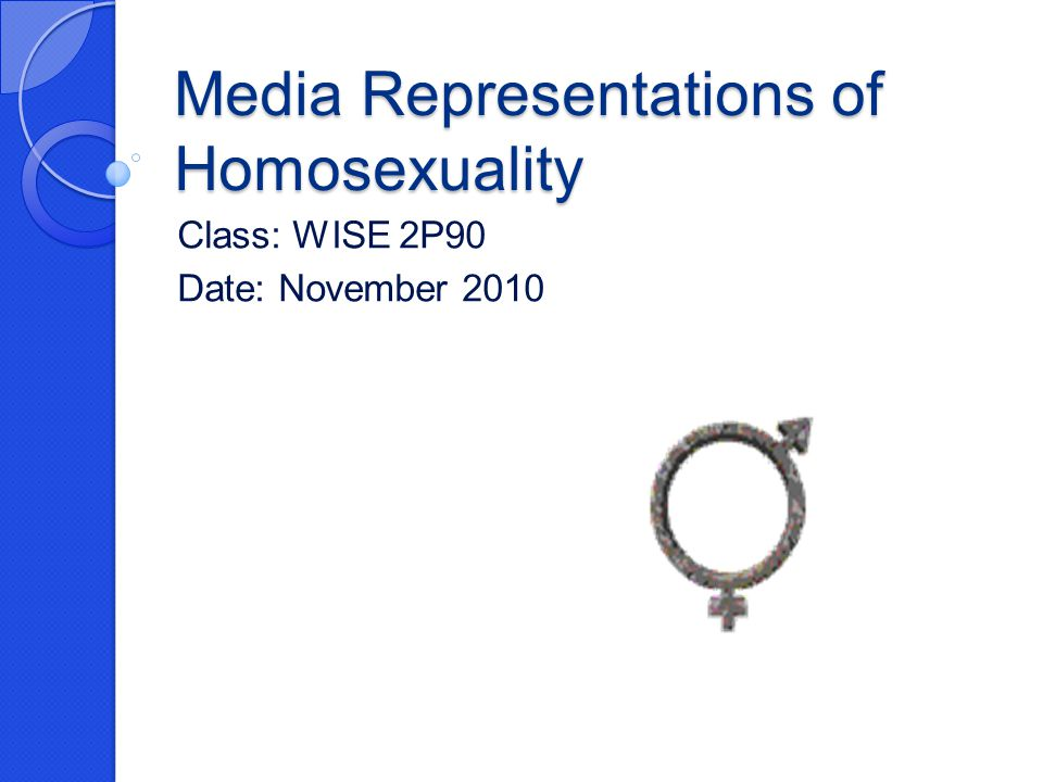 Media Representations of Homosexuality Class: WISE 2P90 Date: November 2010