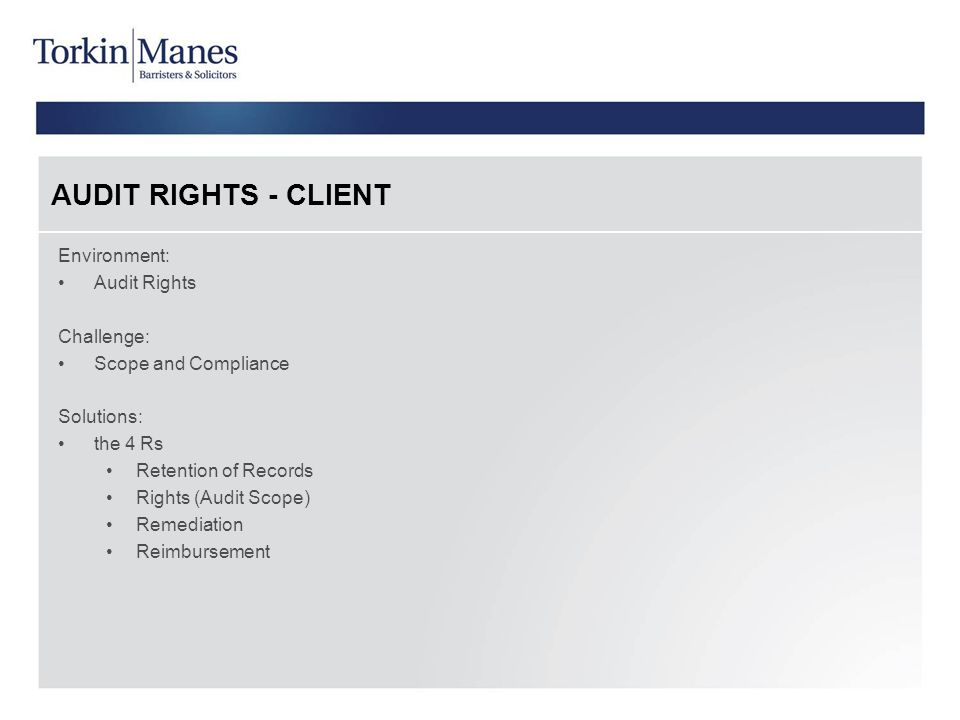 AUDIT RIGHTS - CLIENT Environment: Audit Rights Challenge: Scope and Compliance Solutions: the 4 Rs Retention of Records Rights (Audit Scope) Remediation Reimbursement