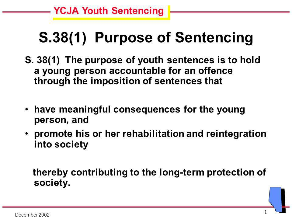YCJA Youth Sentencing December 2002 1 S.38(1) Purpose of Sentencing S.