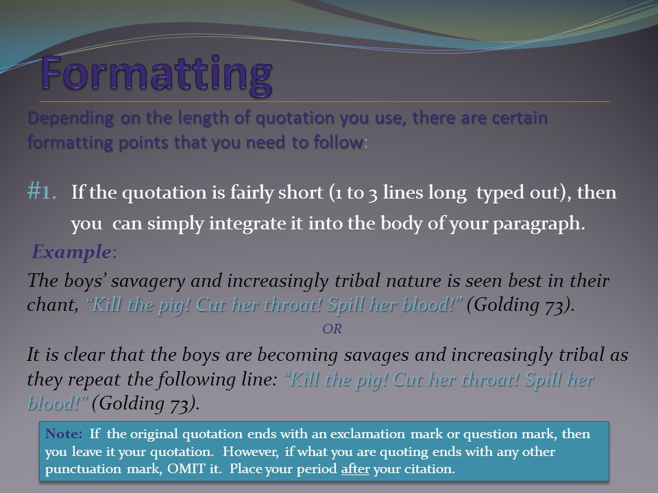 Depending on the length of quotation you use, there are certain formatting points that you need to follow: #1.