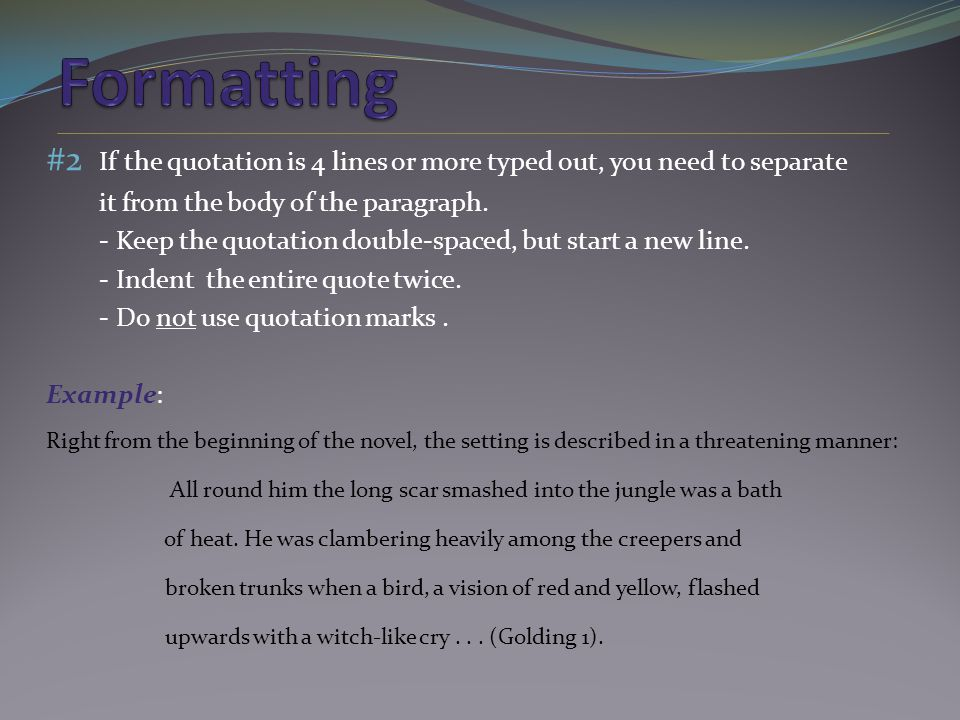 #2 If the quotation is 4 lines or more typed out, you need to separate it from the body of the paragraph.