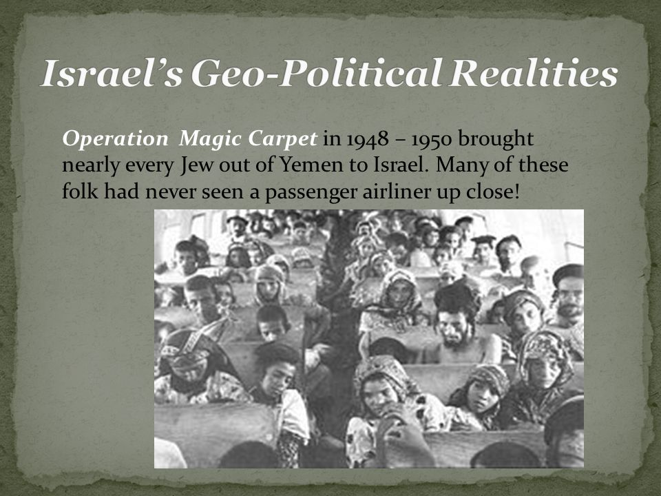Operation Magic Carpet in 1948 – 1950 brought nearly every Jew out of Yemen to Israel.