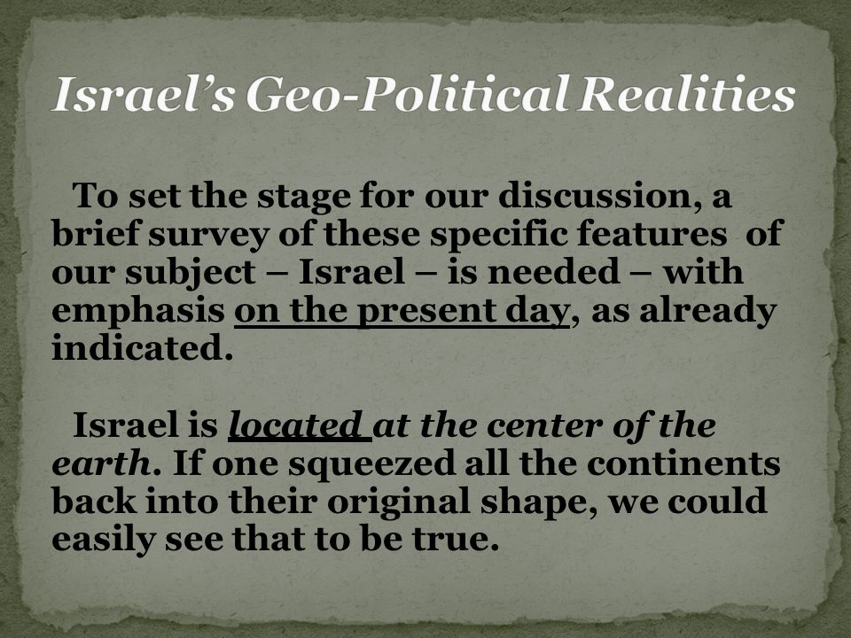To set the stage for our discussion, a brief survey of these specific features of our subject – Israel – is needed – with emphasis on the present day, as already indicated.