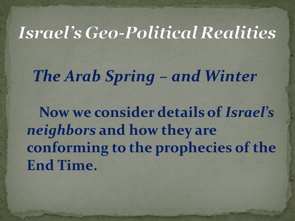 The Arab Spring – and Winter Now we consider details of Israel's neighbors and how they are conforming to the prophecies of the End Time.
