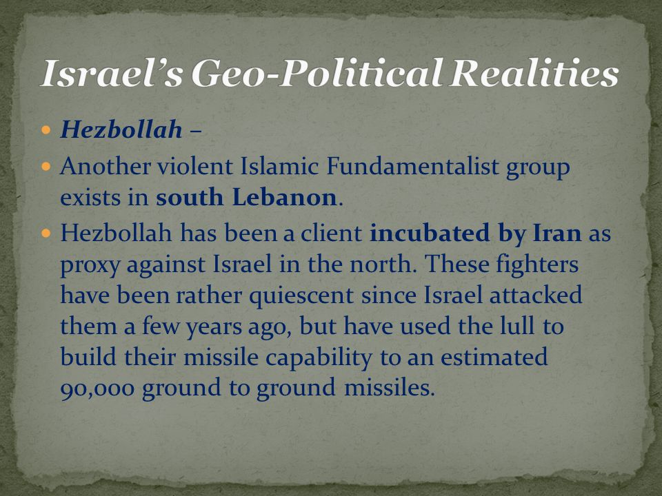 Hezbollah – Another violent Islamic Fundamentalist group exists in south Lebanon.