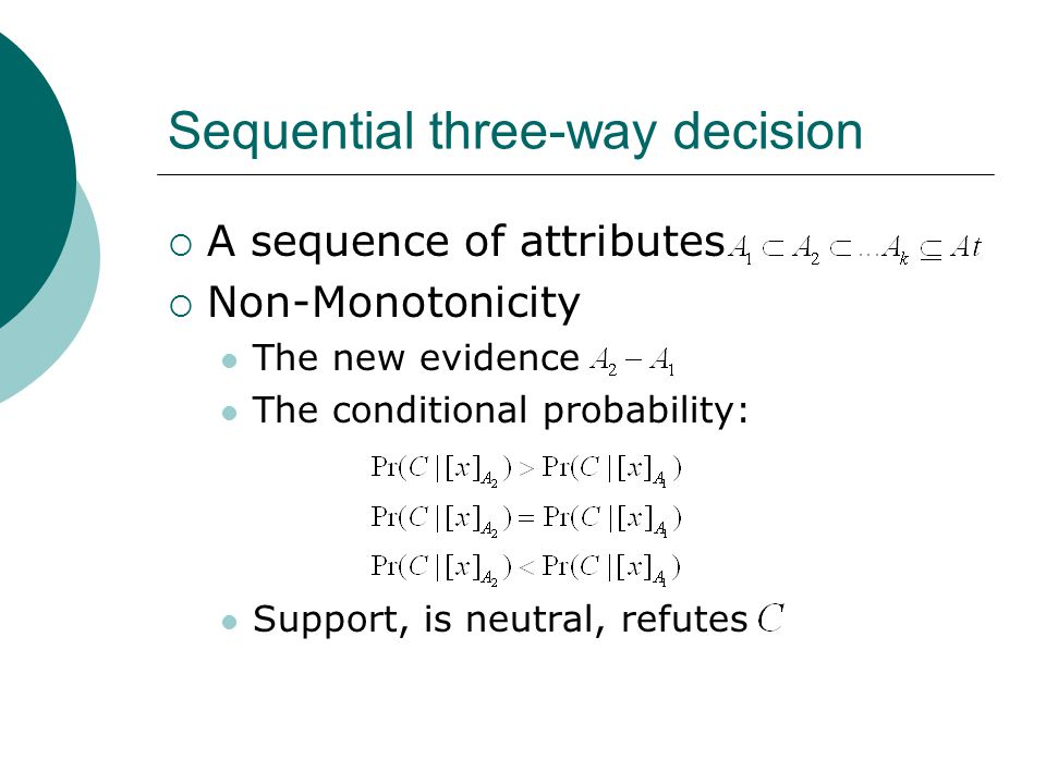 Sequential three-way decision  A sequence of attributes  Non-Monotonicity The new evidence The conditional probability: Support, is neutral, refutes