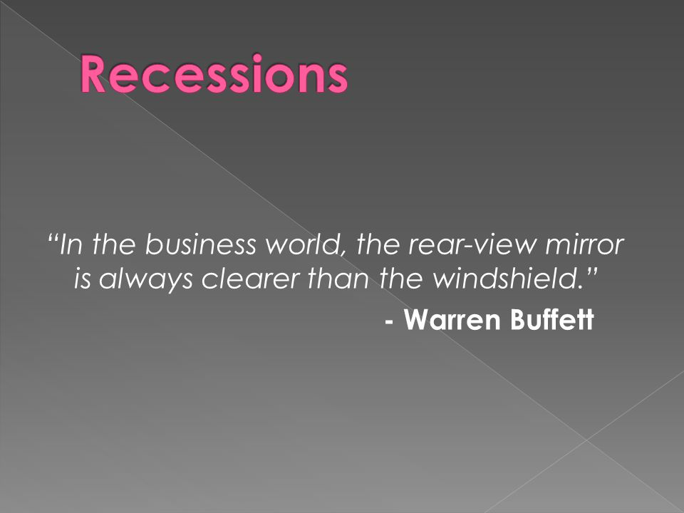 In the business world, the rear-view mirror is always clearer than the windshield. - Warren Buffett