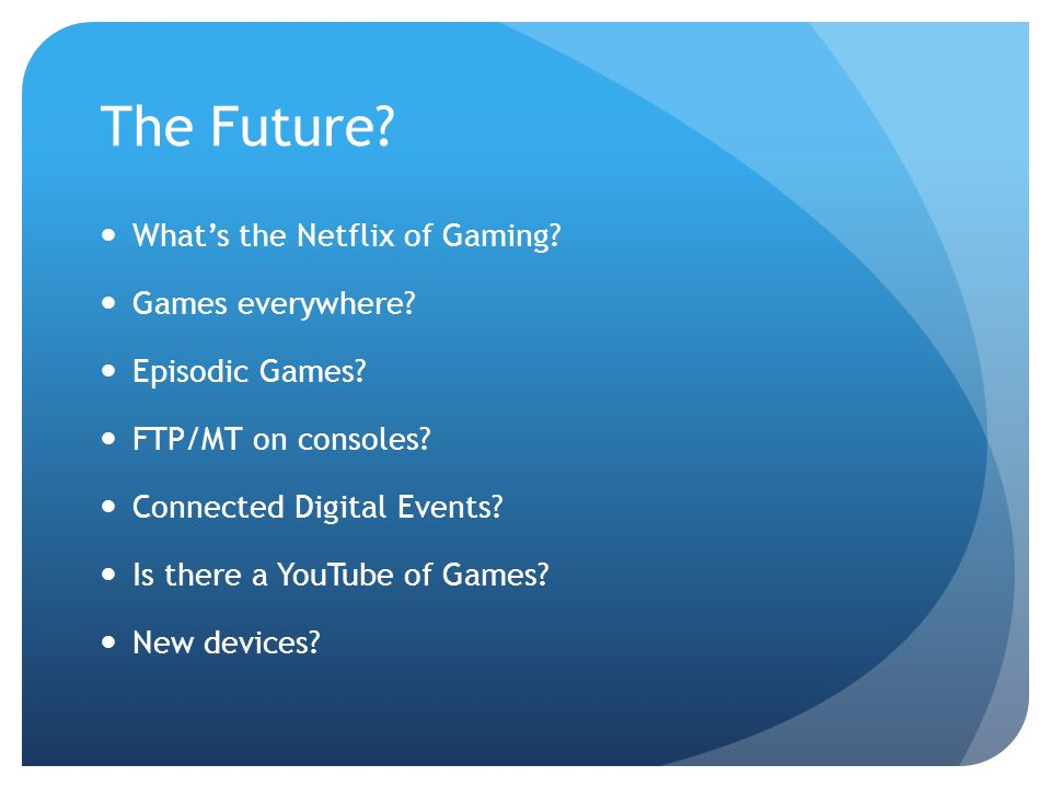 The Future. What's the Netflix of Gaming. Games everywhere.