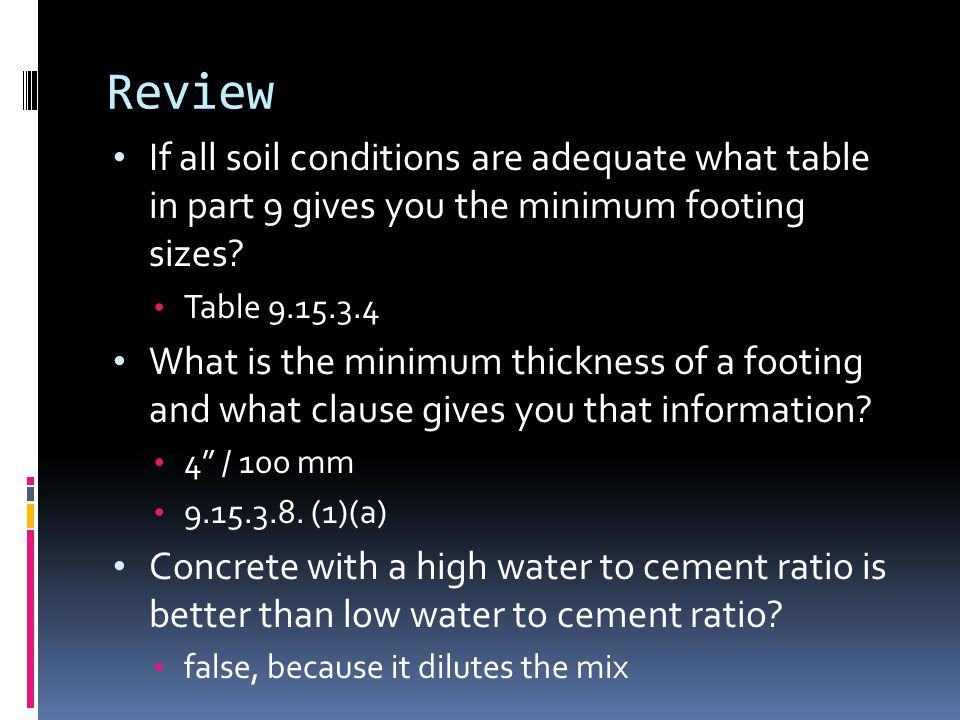 Review If all soil conditions are adequate what table in part 9 gives you the minimum footing sizes.