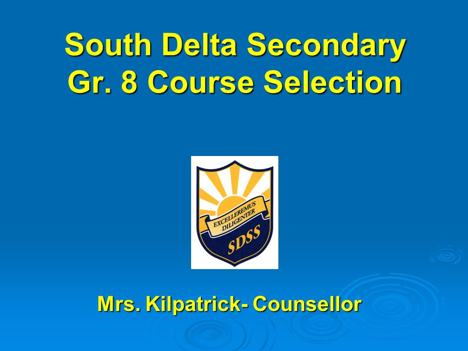 South Delta Secondary Gr. 8 Course Selection Mrs.
