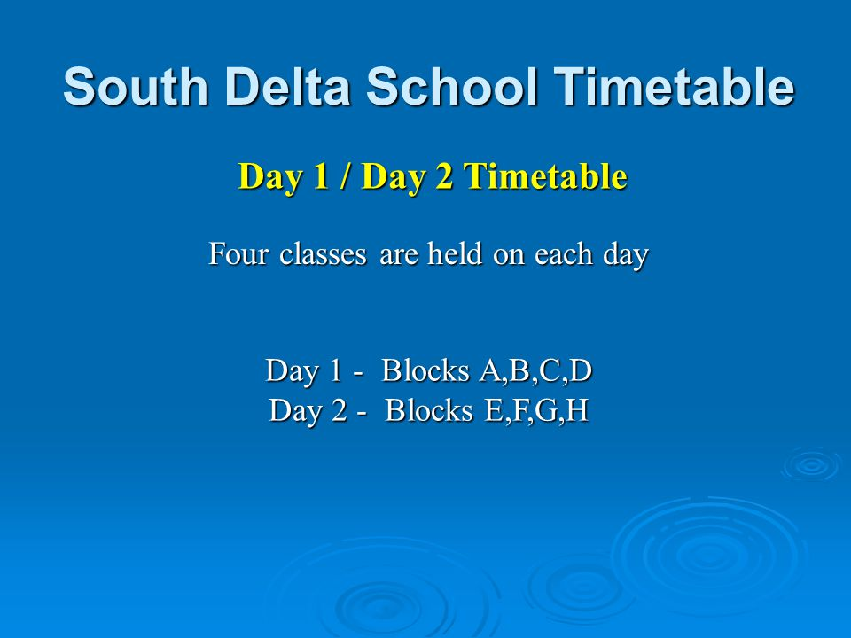 Day 1 / Day 2 Timetable Day 1 - Blocks A,B,C,D Day 2 - Blocks E,F,G,H Four classes are held on each day