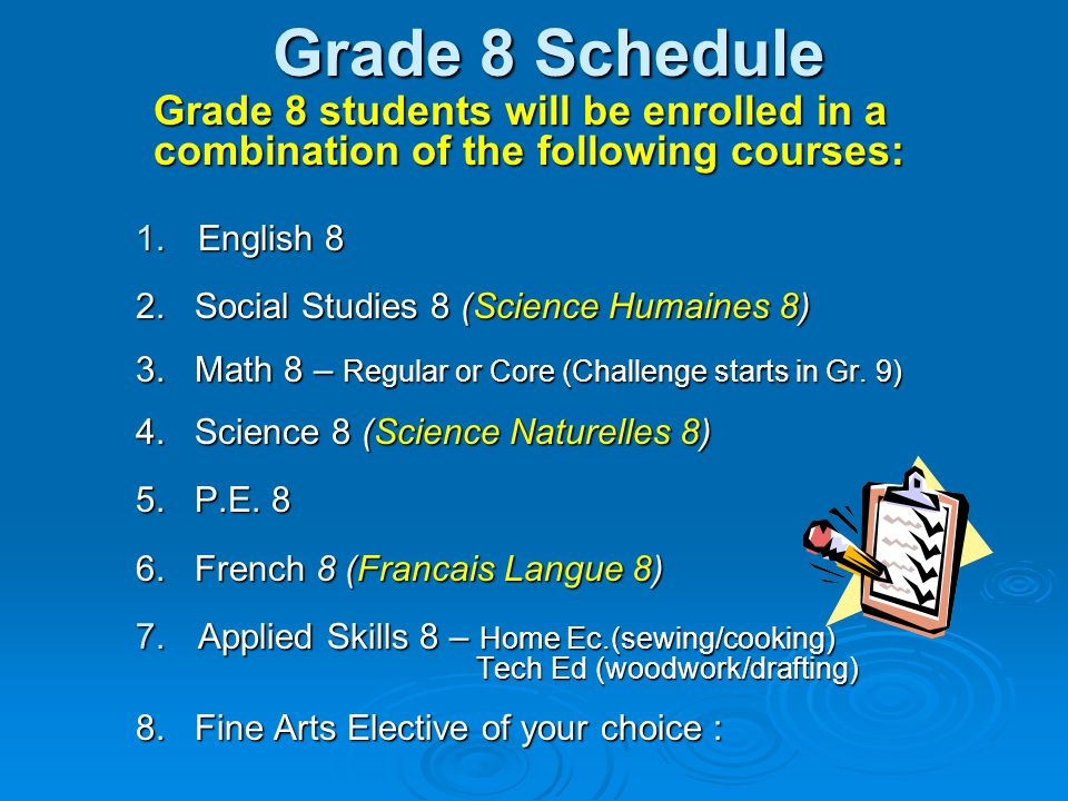 Grade 8 Schedule Grade 8 students will be enrolled in a combination of the following courses: 1.English 8 2.