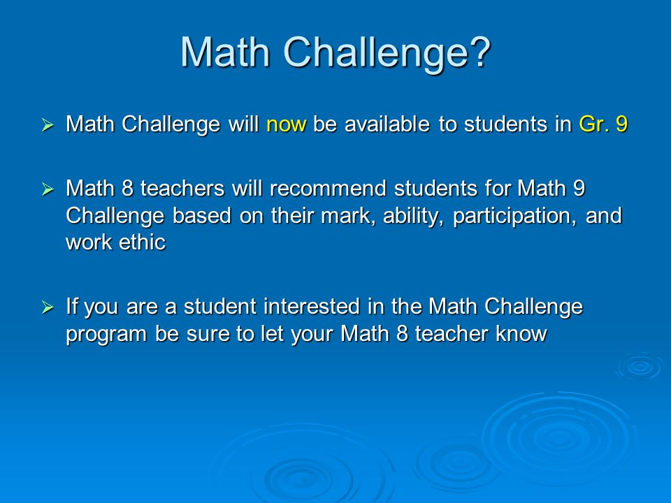 Math Challenge.  Math Challenge will now be available to students in Gr.
