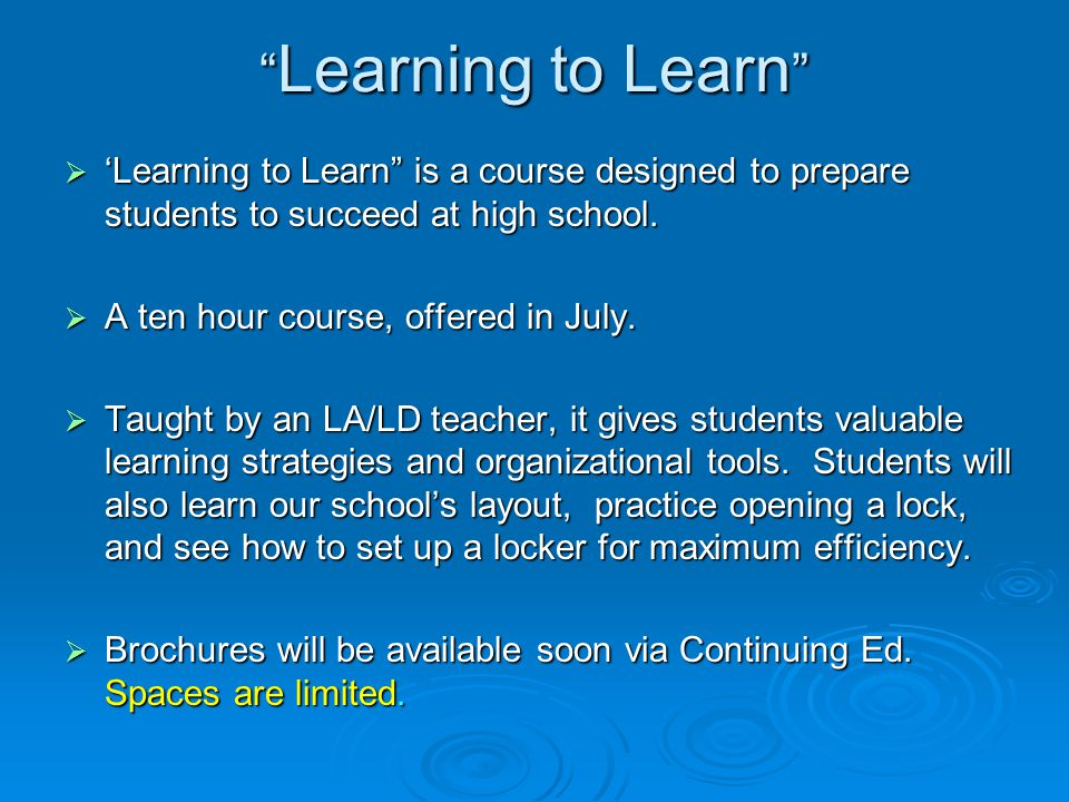 Learning to Learn  'Learning to Learn is a course designed to prepare students to succeed at high school.