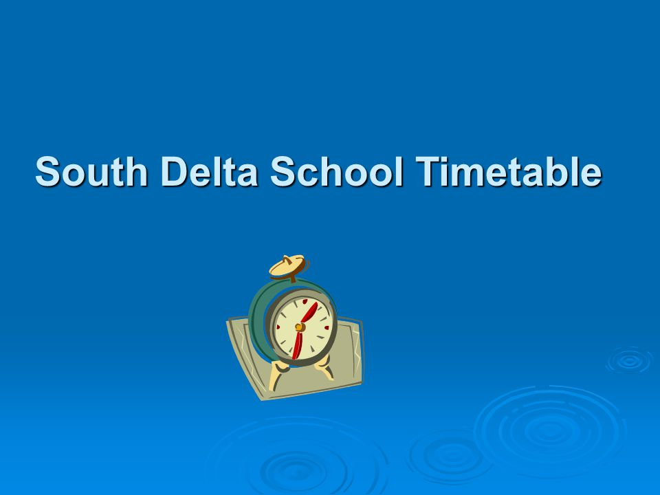 South Delta School Timetable