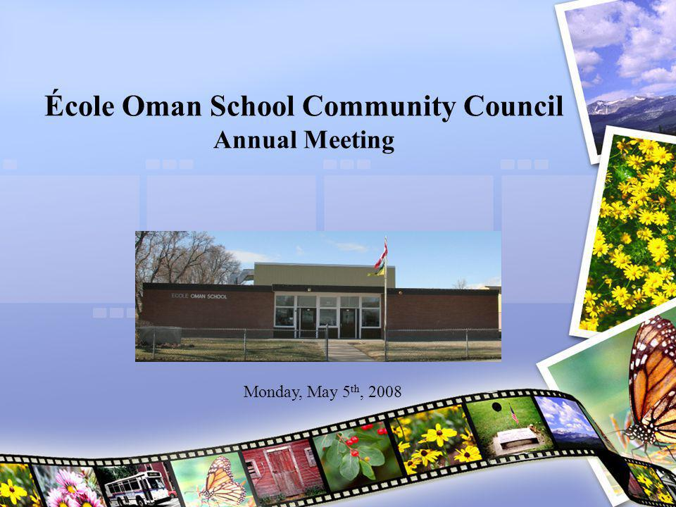École Oman School Community Council Annual Meeting Monday, May 5 th, 2008