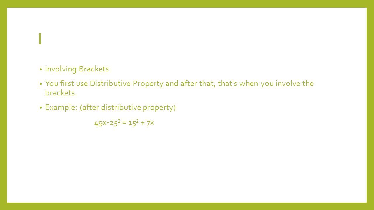 I Involving Brackets You first use Distributive Property and after that, that's when you involve the brackets.